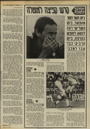 העולם הזה - גליון 2464 - 21 בנובמבר 1984 - עמוד 46 | — ההסטוריה כמעט חוזרת - (המשך מעמוד )45 שבכדורגל אפשר לשחזר הישגי־עבר :״קבוצה תלויה בשחקנים המתפתחים בה. יש לנו שחקנים טובים וכישרוניים. אם השחקנים יתפתחו